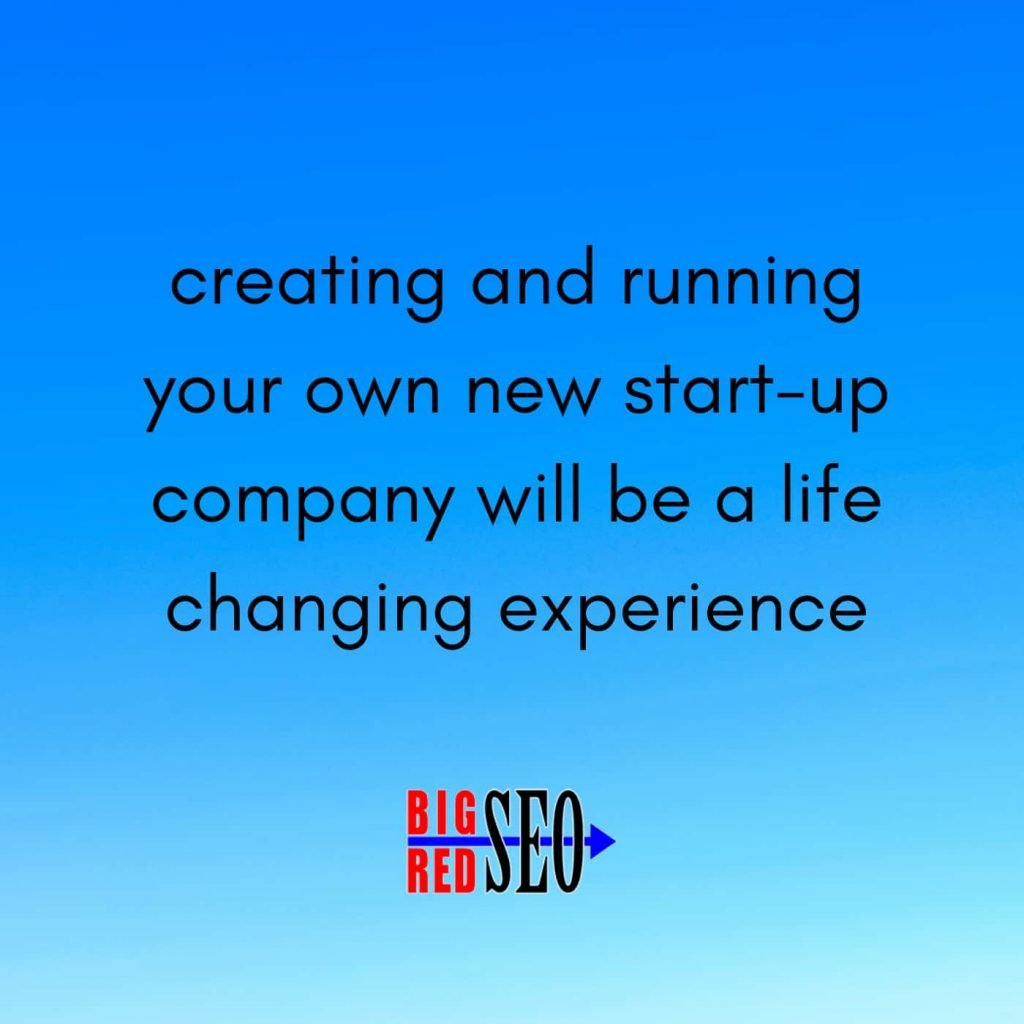 """SEO expert confesses, """"Creating and running your own new start-up company will be a life changing experience"""""""