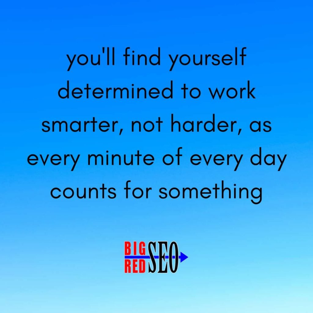 """SEO expert shares, """"you'll find yourself determined to work smarter, not harder, as every minute of every day counts for something"""""""