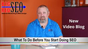 what to do before you start doing seo - big red seo - omaha nebraska