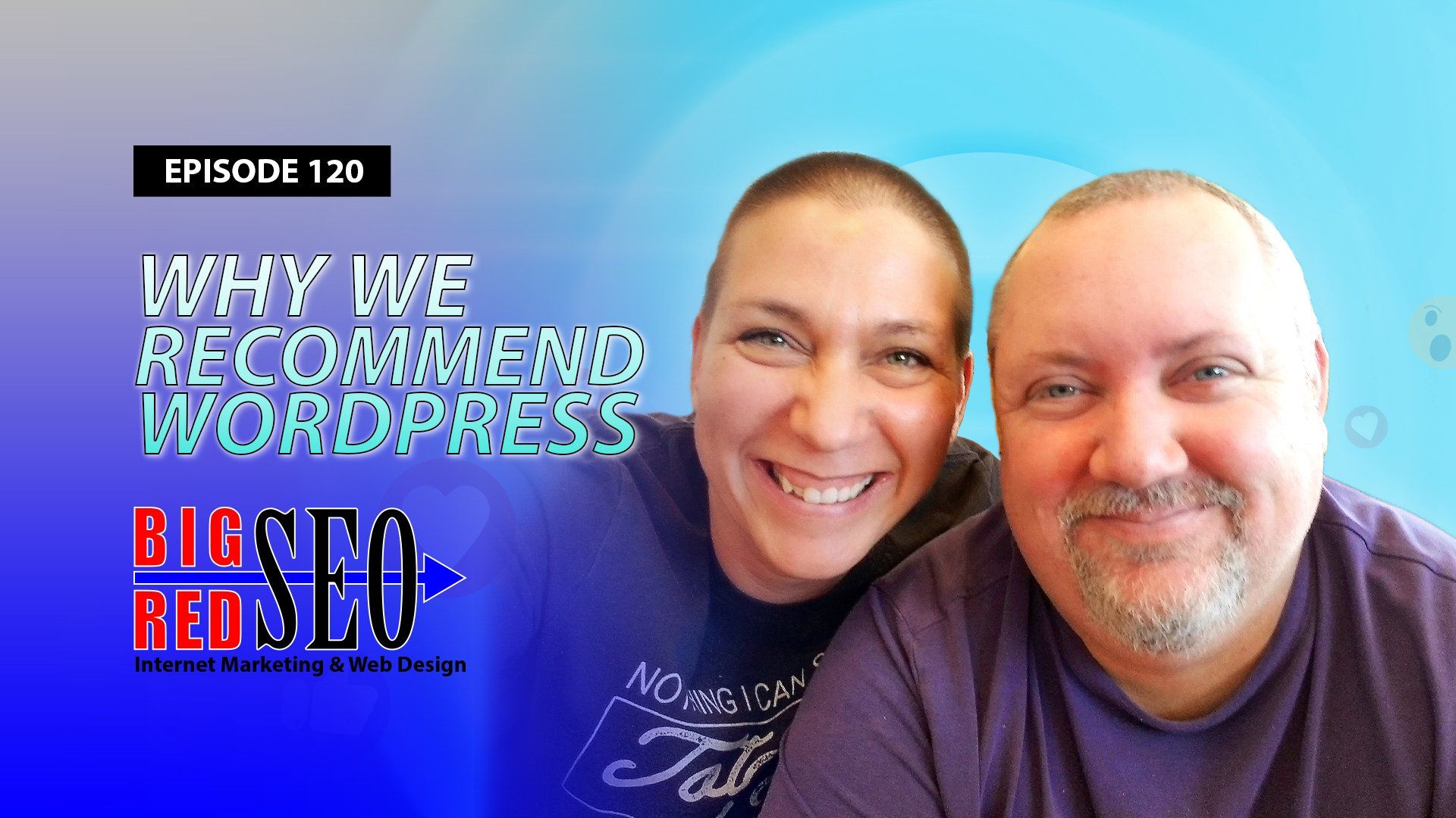 Why We Love And Recommend WordPress For Web Design - Episode 120