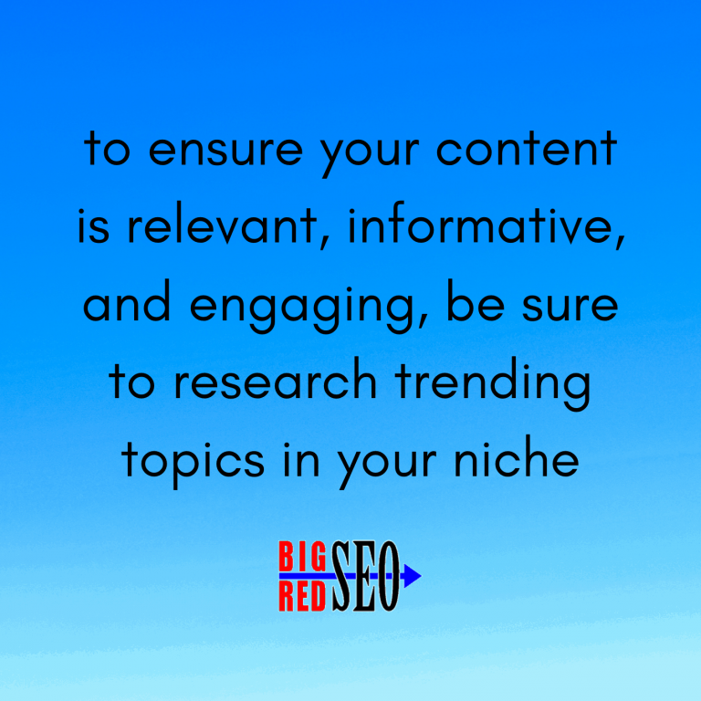 for local seo ensure your content is relevant, informative, and engaging, be sure to research trending topics in your niche